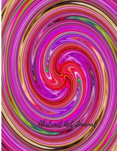 Abstract Art Journal: Large 8.5 by 11 Blank, Empty, Unlined, Unruled Paper Notebook To Write In For Men, Women, Girls, Boys, Kids & Adults. Writing ... With 150  Pages (Blank Journals) (Volume 22)