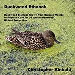 Duckweed Ethanol: Duckweed Biomass Grown from Organic Wastes to Replace Corn for US and International Ethanol Biofuel Production | Christopher Kinkaid