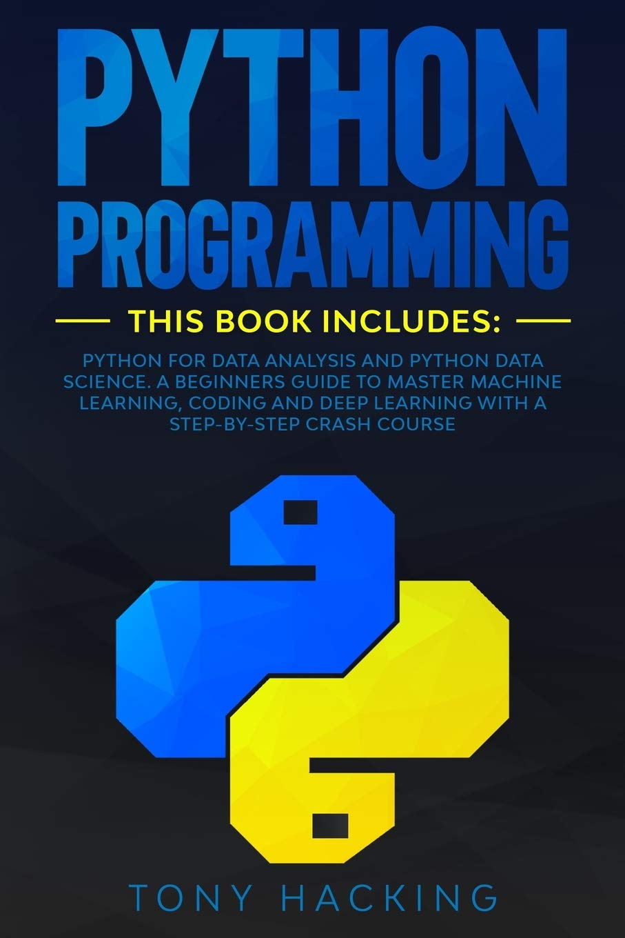 Python Programming: 2 Books in 1: Data Analysis and Data Science. A Beginners Guide to Master Machine Learning, Coding and Deep Learning with a Step-b
