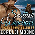 Scottish Werebear: A Dangerous Business | Lorelei Moone