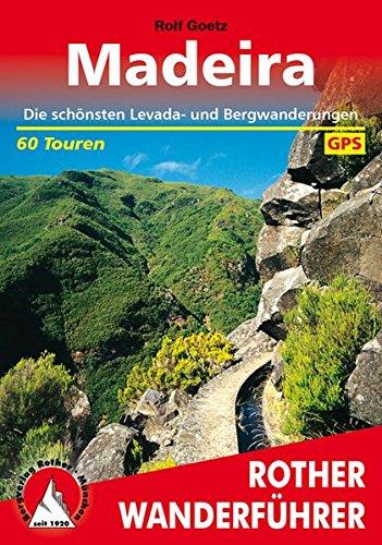 Madeira: Die schönsten Levada- und Bergwanderungen. 60 Touren. Mit GPS-Daten Taschenbuch – 9. Mai 2018 Rolf Goetz Bergverlag Rother 3763342745 Europa