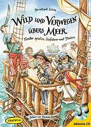 Wild und verwegen übers Meer (Buch inkl. CD): Kinder spielen Seefahrer und Piraten