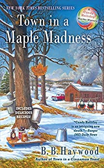 Town in a Maple Madness (Candy Holliday Murder Mystery) by [Haywood, B. B.]