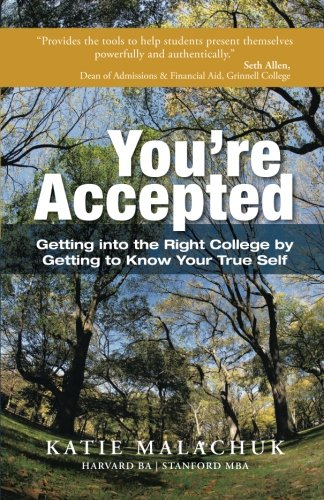 You're Accepted: Getting into the Right College by Getting to Know Your True Self