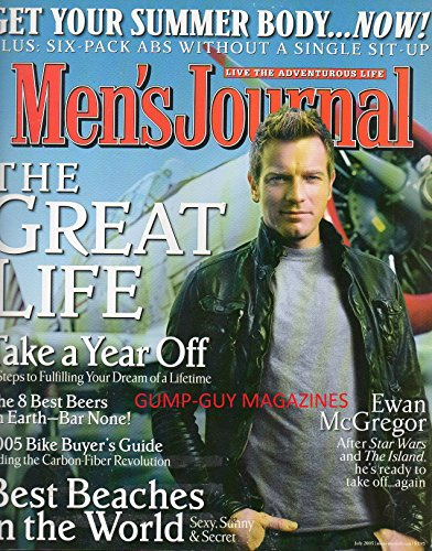 MEN'S JOURNAL July 2005 Magazine EWAN McGREGOR: AFTER STAR WARS AND THE ISLAND, HE'S READY TO TAKE OFF....AGAIN Best Beaches In The World BEACH VOLLEYBALL: PRO PLAYERS GET THEIR MOMENT IN THE SUN