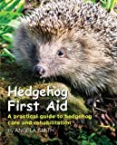 Hedgehog First Aid: A Practical Guide to Hedgehog Care and Rehabilitation