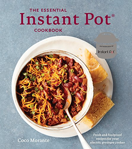 The Essential Instant Pot Cookbook: Fresh and Foolproof Recipes for Your Electric Pressure Cooker by Coco Morante