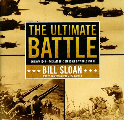 The Ultimate Battle: Okinawa, 1945--The Last Epic Struggle of World War II (Library Edition)