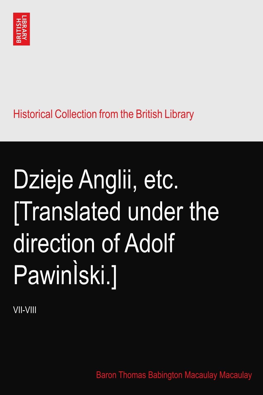 Dzieje Anglii, etc. [Translated under the direction of Adolf PawinÌski.]: VII-VIII PDF