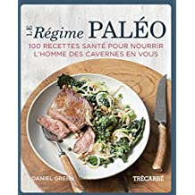 Le Régime paléo: 100 recettes santé pour nourrir l'homme des cavernes en vous