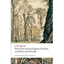 Peter Pan in Kensington Gardens and Peter and Wendy (Oxford World's Classics) by Barrie, J. M. [2009]