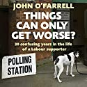 Things Can Only Get Worse? Audiobook by John O'Farrell Narrated by John O'Farrell