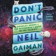 Don't Panic: Douglas Adams and the Hitchhiker's Guide to th
