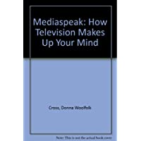 Mediaspeak: How Television Makes Up Your Mind