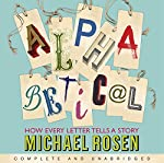 Alphabetical: How Every Letter Tells a Story | Michael Rosen