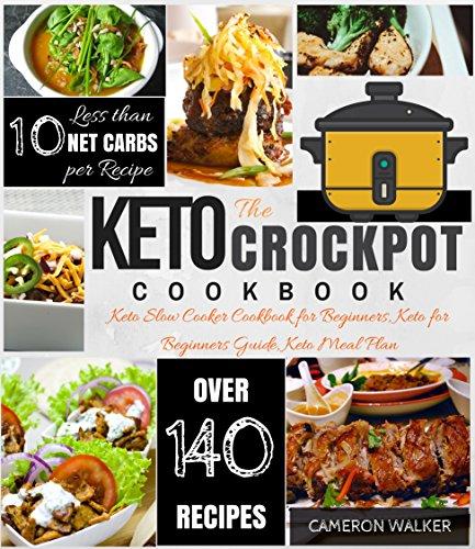 KETO CROCK POT COOKBOOK: Keto Slow Cooker Cookbook for Beginners, Keto for Beginners Guide, Keto Meal Plan (Keto Slow Cooking)