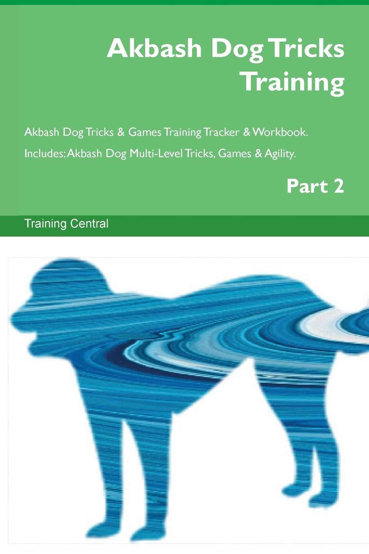 Download Akbash Dog Tricks Training Akbash Dog Tricks & Games Training Tracker & Workbook.  Includes: Akbash Dog Multi-Level Tricks, Games & Agility. Part 2 pdf epub