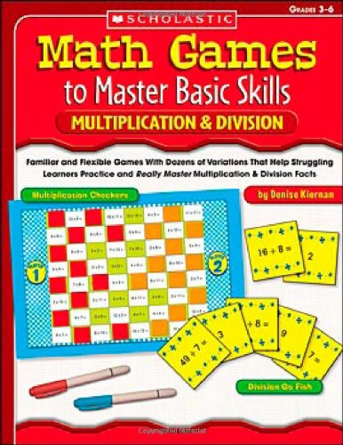Math Games to Master Basic Skills: Multiplication & Division: Familiar and Flexible Games With Dozens of Variations That Help Struggling Learners ... Really Master Multiplication & Division Facts ()