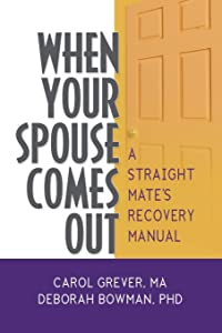 When Your Spouse Comes Out: A Straight Mate's Recovery Manual (Glbt Family Studies)
