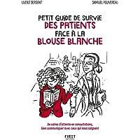 Petit guide de survie des patients face à la blouse blanche - De salles d'attente en consultations, bien communiquer avec ceux qui nous soignent