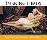 Turning Heads: Portraits of Grace, Inspiration, and Possibilities