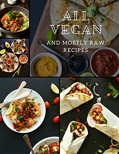All Vegan and Mostly Raw Recipes by Ronald Perez