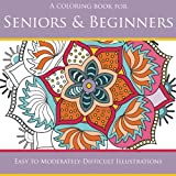 Seniors & Beginners: Easy to Moderately-Difficult Illustrations (Coloring Books for Seniors) (Volume 1)