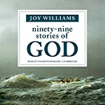 Ninety-Nine Stories of God | Joy Williams