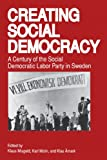 Creating Social Democracy : A Century of the Social Democratic Labor Party in Sweden, , 0271008687