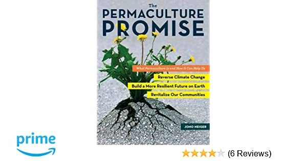 The permaculture promise what permaculture is and how it can help the permaculture promise what permaculture is and how it can help us reverse climate change build a more resilient future on earth and revitalize our fandeluxe Image collections