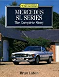 Mercedes SL Series : The Complete Story, Laban, Brian, 1852235950