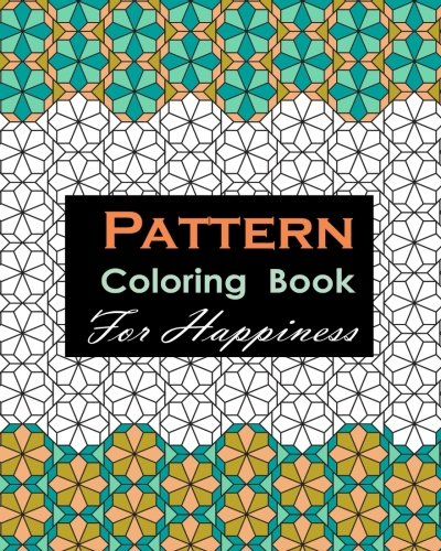 Pattern Coloring Book For Happiness: Relaxing And Stress Relieving -
