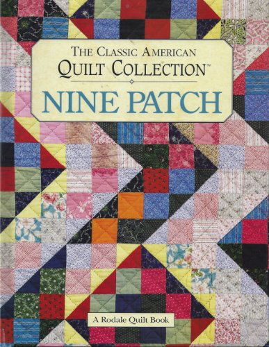 - Nine Patch: The Classic American Quilt Collection (A Rodale quilt book)
