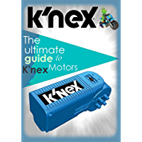 The ultimate guide to K'nex Motors - Make all sorts of amazing things (English Edition)