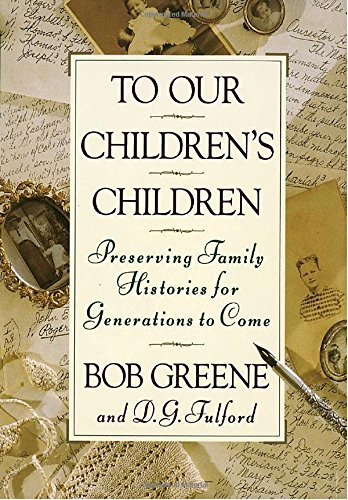 To Our Children's Children: Preserving Family Histories for Generations to Come (Genealogy Images History)
