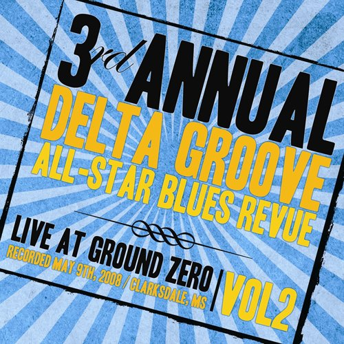 3rd Annual Delta Groove All-Star Blues Revue - Live At Ground Zero, Vol. 2 by Various