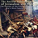 The Ancient Roman Sieges of Jerusalem and Masada: The History of the First Jewish-Roman War's Most Famous Battles Audiobook by  Charles River Editors Narrated by Colin Fluxman