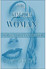 The Kingdom Woman: Serve A Woman's Hunger Kindle Edition
