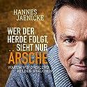 Wer der Herde folgt, sieht nur Ärsche: Warum wir dringend Helden brauchen Hörbuch von Hannes Jaenicke Gesprochen von: Hannes Jaenicke
