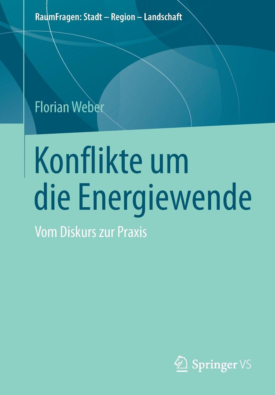 Konflikte um die Energiewende: Vom Diskurs zur Praxis (RaumFragen: Stadt – Region – Landschaft)