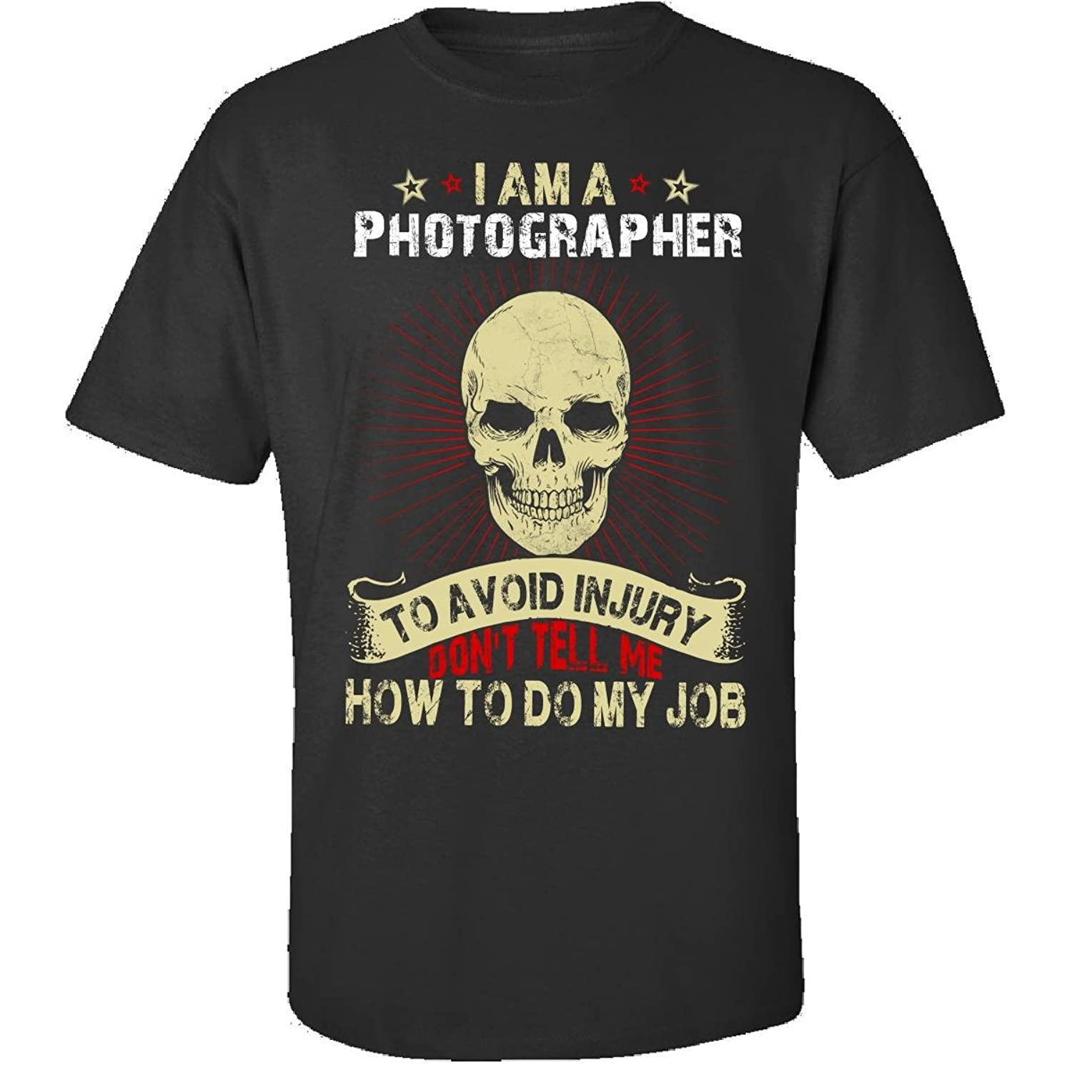 Im A Photographer Avoid Injury Dont Tell Me How To Do Job - Adult Shirt