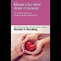 Educar a los niños desde el corazón: Ser padres según la Comunicación NoViolenta