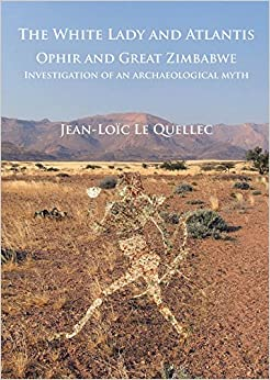 The White Lady and Atlantis: Ophir and Great Zimbabwe: Investigation of an archaeological myth by Jean-Loïc Le Quellec