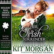Her Irish Surrender: Holiday Mail Order Brides, Book Four | Kit Morgan