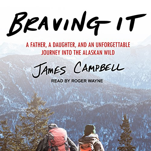 Braving It: A Father, a Daughter, and an Unforgettable Journey into the Alaskan Wild cover