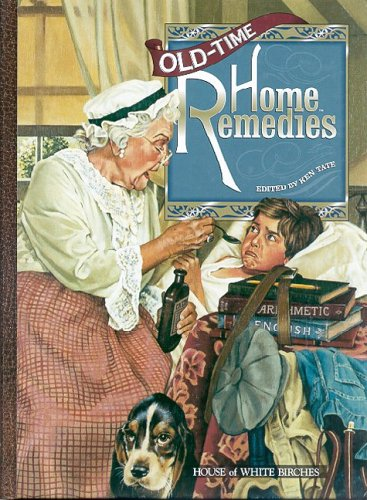 - Old Time Home Remedies (Good Ole Days)