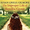 The Improper Life of Bezellia Grove: A Novel Audiobook by Susan Gregg Gilmore Narrated by Tavia Gilbert