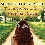 The Improper Life of Bezellia Grove: A Novel | Susan Gregg Gilmore