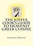 The Joyful Cook's Guide To Heavenly Greek Cuisine (English Edition)