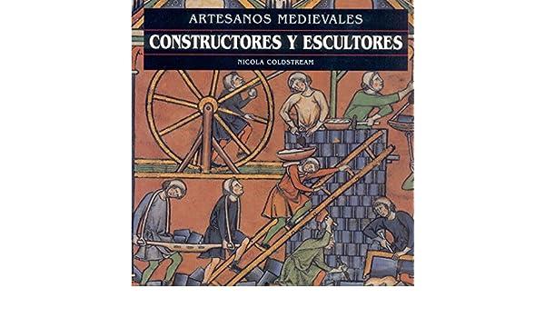 Constructores y Escultores - Artesanos Medievales (Spanish Edition): Nicola Coldstrem: 9788446008194: Amazon.com: Books